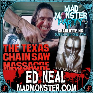 "ED NEAL (The ""Hitchhiker"" from The Texas Chain Saw Massacre, ""Splatter"" from Future Kill) joins the Mad Monster Party 2014!"