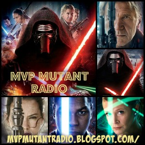 MVP Mutant Radio reviews Star Wars The Force Awakens!