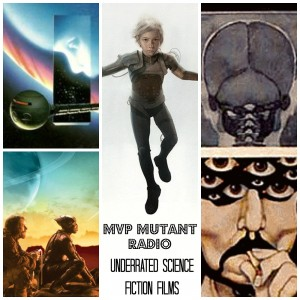 Underrated Science Fiction Films on MVP Mutant Radio!